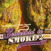 Something to Smoke 2 by Swisha House