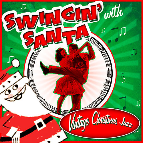 Swingin' with Santa! Vintage Christmas Jazz by Various Artists