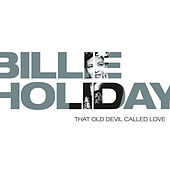 Billie Holiday - That Old Devil Called Love by Various Artists