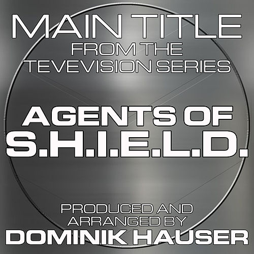 Main Title (From 'Agents of S.H.I.E.L.D.') by Dominik Hauser