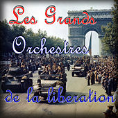 Les grands orchestres de la Liberation de Various Artists