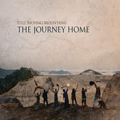 Still Moving Mountains: The Journey Home by Still Moving Mountains