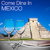 Come Dine in Mexico: Restaurant Dining Experience, Atmospheric Background Music, Mexican Fiesta Party von Various Artists