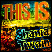 This Is Shania Twain by Shania Twain