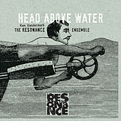 Head Above Water, Feet out of the Fire by The Resonance Ensemble