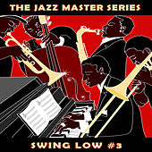 The Jazz Master Series: Swing Low, Vol. 3 by Various Artists