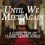 Until We Meet Again: A Collection of Gospel Classics by Various Artists