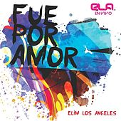 Fue Por Amor (Ela) [En Vivo] de Elim Los Angeles
