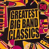 Greatest Big Band Classics (Remastered) by Various Artists