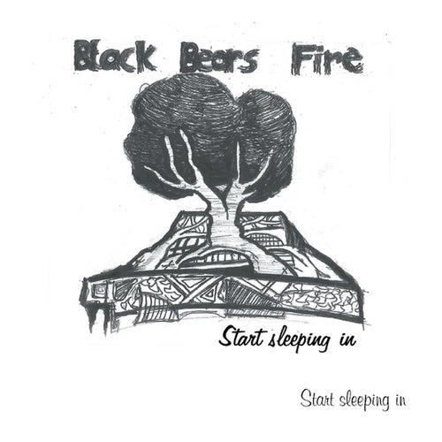 Start Sleeping In by Black Bears Fire