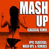 Mash Up Classical Remix (Epic Classical Mash Ups & Remixes) by Blue Claw Philharmonic