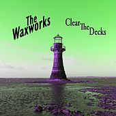 Clear the Decks by The Waxworks