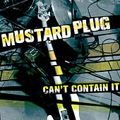 Can't Contain It by Mustard Plug