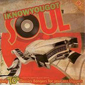 I Know You Got Soul (Only Classics Bangers for Your Ass Diggers!!) by Various Artists