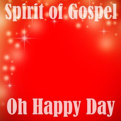 Oh Happy Day by Spirit Of Gospel