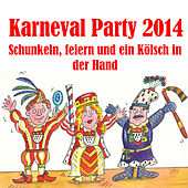 Karneval Party 2014 - Schunkeln, feiern und ein Kölsch in der Hand by Various Artists
