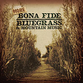 More Bona Fide Bluegrass and Mountain Music by Various Artists