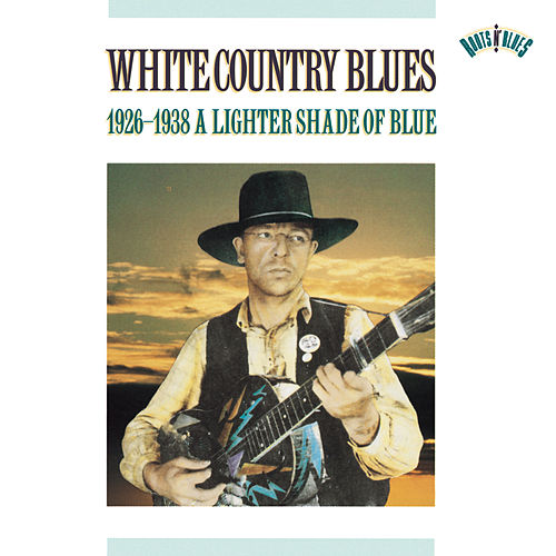 White Country Blues 1926-1938: A Lighter Shade Of Blue by Various Artists