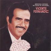 Mientras Ustedes No Dejen De Aplaudir de Vicente Fernández