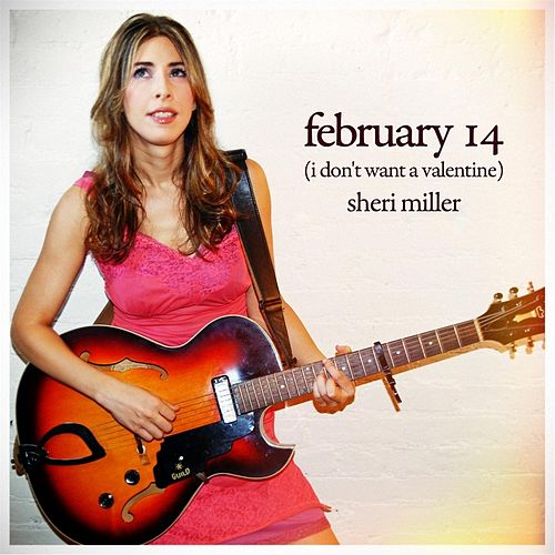 February 14 (I Don't Want a Valentine) by Sheri Miller