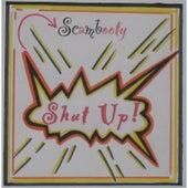 Shut Up! von Scambooty