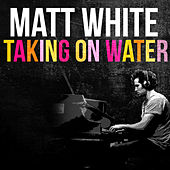 Taking On Water by Matt White