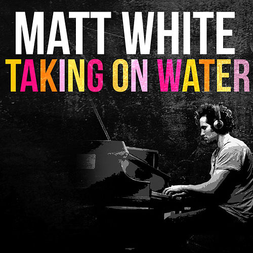 Taking On Water by Matt White
