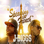 Speaking in French (feat. Bobby V) by J-Diggs