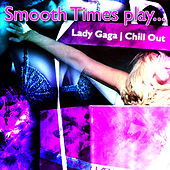 Smooth Times Play Lady Gaga Chill Out de Smooth Times