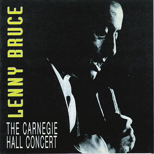 The Carnegie Hall Concert by Lenny Bruce