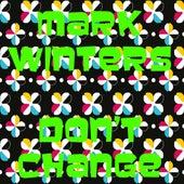 Don't Change de Mark Winters