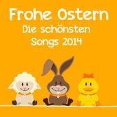 Frohe Ostern - Die schönsten Songs 2014 de Various Artists