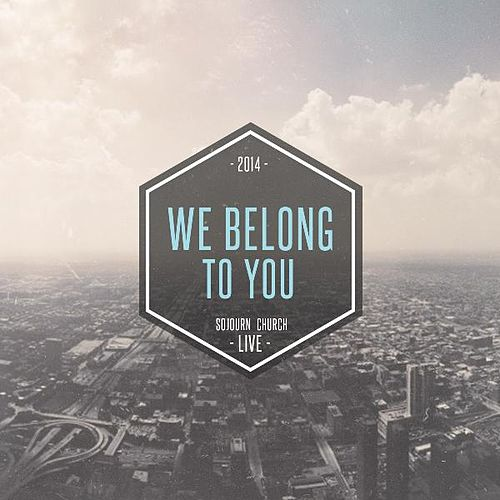 We Belong to You by Sojourn Worship