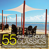 55 Chilled House Classics (The Finest Chill House Grooves Selection) von Various Artists