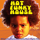 Hot Funky House (20 Irma Top Tracks Selected By Black Mighty Wax) von Various Artists