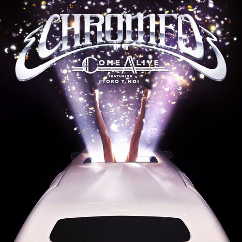 Come Alive by Chromeo