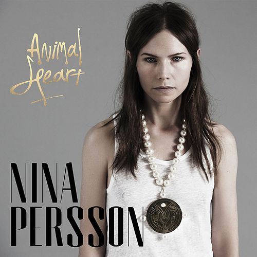 Animal Heart by Nina Persson