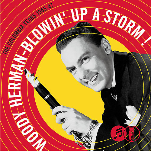 Blowin' Up A Storm: The Columbia Years 1945-47 by Woody Herman
