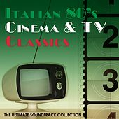 Italian 80's Cinema & TV Classics (The Ultimate Soundtrack Collection) by Various Artists