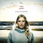 I Say Nothing by Yori Swart
