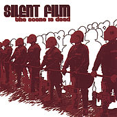 The Scene Is Dead by Silent Film