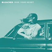 Ride Your Heart by Bleached