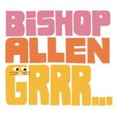 Grrr... by Bishop Allen