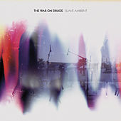 Slave Ambient von The War On Drugs