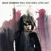 Will You Still Love Me? by Julie Doiron
