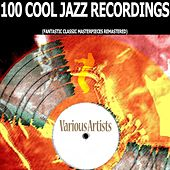 100 Cool Jazz Recordings (Fantastic Classic Masterpieces Remastered) de Various Artists