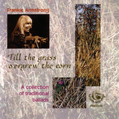 Till The Grass O'ergrew The Corn by Frankie Armstrong