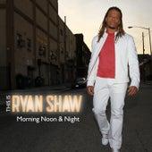 Morning Noon & Night by Ryan Shaw