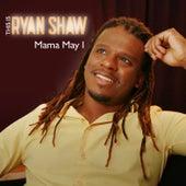 Mama May I by Ryan Shaw