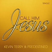 Call Him Jesus - Single by Kevin Terry and Predestined